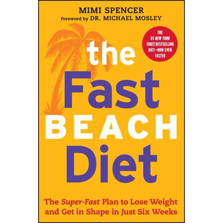 The Fast Beach Diet : The Super-Fast Plan to Lose Weight and Get In Shape in Just Six (Get A Beach Body In 2 Weeks)