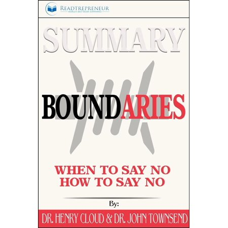Summary: Boundaries: When To Say Yes, How to Say No - (Boundaries By Henry Cloud And John Townsend)