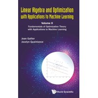 Linear Algebra and Optimization with Applications to Machine Learning: Volume II: Fundamentals of Optimization Theory with Applications to Machine Learning (Hardcover)