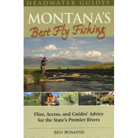 Montana's Best Fly Fishing : Flies, Access, and Guide's Advice for the State's Premier