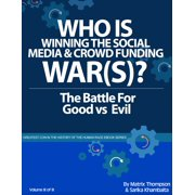 Who Is Winning The Social Media And Crowd Funding War(s)?: The Battle For Good Vs Evil - eBook