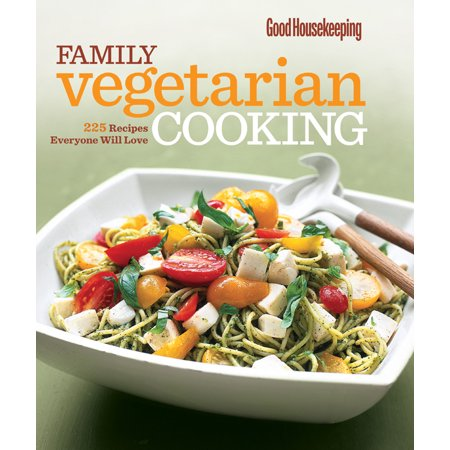 Good Housekeeping Family Vegetarian Cooking : 225 Recipes Everyone Will