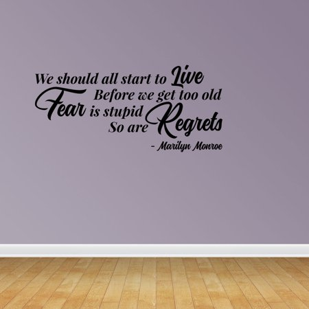 Wall Decal Quote We Should All Start To Live Before We Get Too Old Fear Is Stupid So Are Regrets Marilyn Monroe Sticker Room Decor - Never Too Old For Halloween Quotes