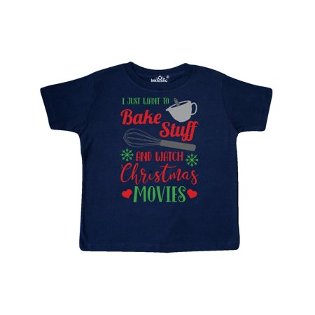 I Just Want To Bake Stuff and Watch Christmas Movies Toddler T-Shirt