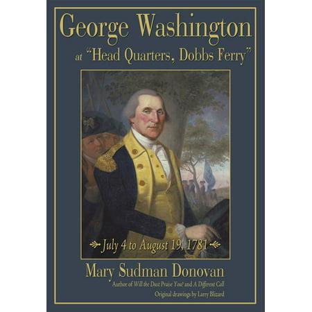 "George Washington at ""Head Quarters, Dobbs Ferry"" - eBook"