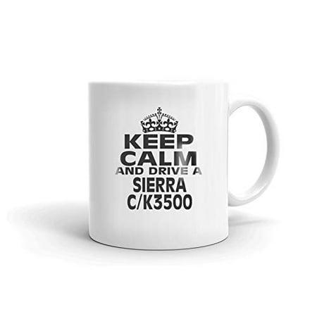 GMC SIERRA C/K3500 Keep Calm and Drive Coffee Tea Ceramic Mug Office Work Cup Gift 11 oz