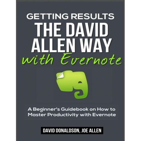 Getting Results The David Allen Way With Evernote  A Beginners Guidebook On How To Master Productivity With Evernote