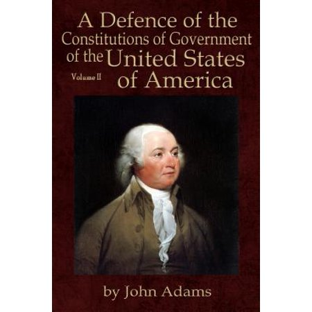 A Defence of the Constitutions of Government of the United States of America -
