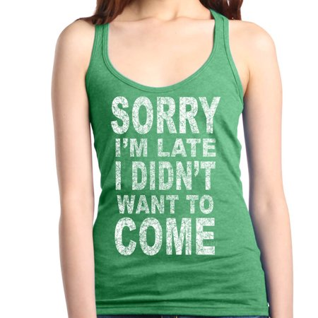 Shop4Ever Women's Sorry I'm Late I Didn't Want to Come White Racerback Tank Top ()
