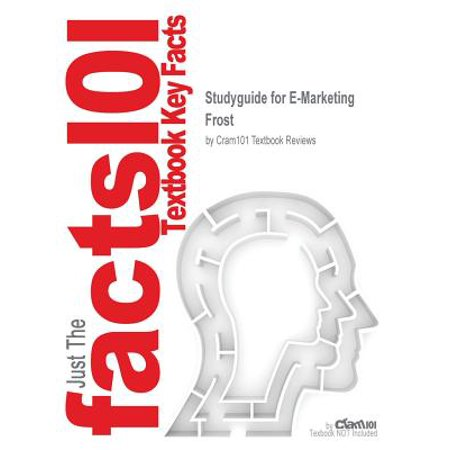 Studyguide for E-Marketing by Frost, ISBN 9780130497574