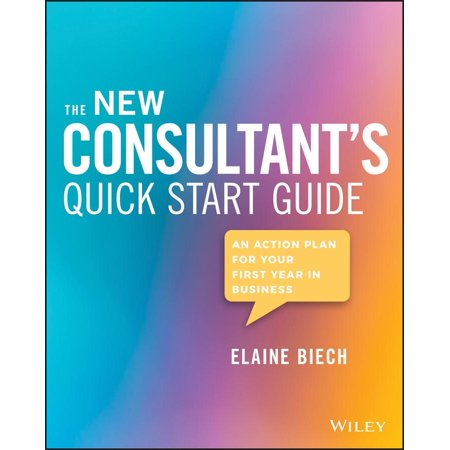 The New Consultant's Quick Start Guide : An Action Plan for Your First Year in (Business Plan For Starting A New Business)