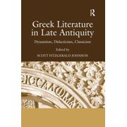 Greek Literature in Late Antiquity : Dynamism, Didacticism, Classicism