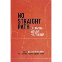 No Straight Path: Becoming Women Historians (Hardcover)