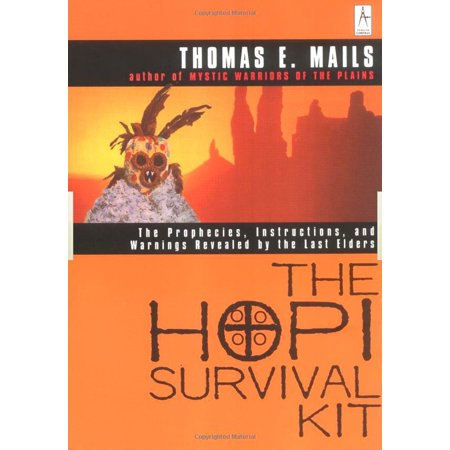 The Hopi Survival Kit : The Prophecies, Instructions and Warnings Revealed by the Last Elders