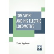 Tom Swift And His Electric Locomotive: Or Two Miles A Minute On The Rails (Paperback)