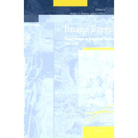 Imago Exegetica: Visual Images As Exegetical Instruments, 1400-1700