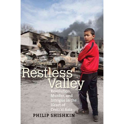 Restless Valley: Revolution, Murder, and Intrigue in the Heart of Central Asia