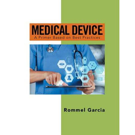 Medical Device : A Primer Based on Best Practices ()