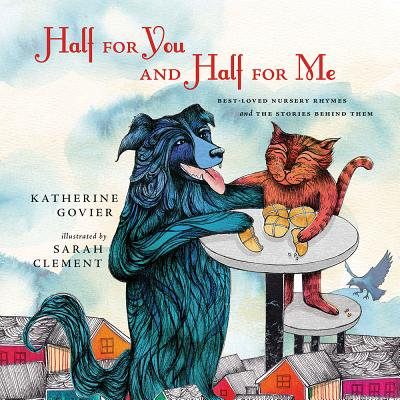 Half for You and Half for Me : Best-Loved Nursery Rhymes and the Stories Behind