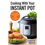 Cooking with Your Instant Pot : Quick, Healthy, Midweek Meals Using Your Instant Pot or Other Multi-Functional Cookers (Paperback)