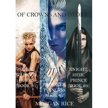 Of Crowns and Glory: Slave, Warrior, Queen, Rogue, Prisoner, Princess and Knight, Heir, Prince (Books 1, 2 and 3) - - Princess Leah Slave