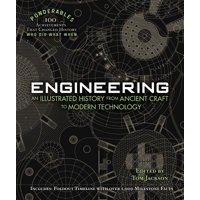Engineering : An Illustrated History from Ancient Craft to Modern Technology