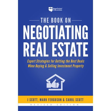 The Book on Negotiating Real Estate : Expert Strategies for Getting the Best Deals When Buying & Selling Investment