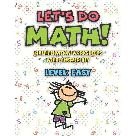 Let's Do Math Multiplication Worksheets with Answer Key Level Easy: School Grade Levels 1-2 Elementary Math Problem Solving Repeat Tables Timed Tests Additional Practice Questions Exam Preparation (Pa Studies Tests Answer Key