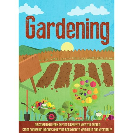 Gardening Discover and Learn the Top 8 Benefits Why You Should Start Gardening Indoors and Your Backyard to Yield Fruit and Vegetables - (Fruit Or Vegetable That Starts With H)