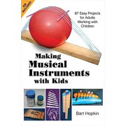 Making Musical Instruments with Kids : 67 Easy Projects for Adults Working with Children