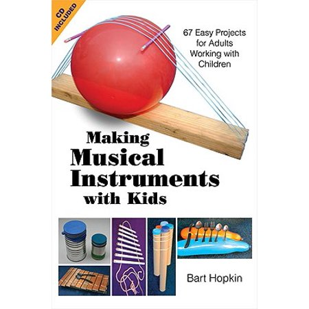 Making Musical Instruments with Kids : 67 Easy Projects for Adults Working with -