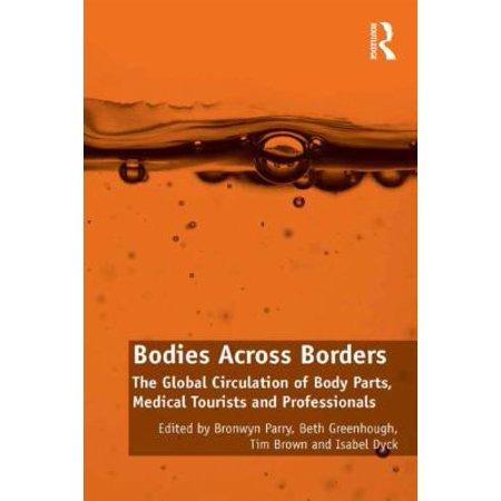 Bodies Across Borders  The Global Circulation Of Body Parts  Medical Tourists And Professionals