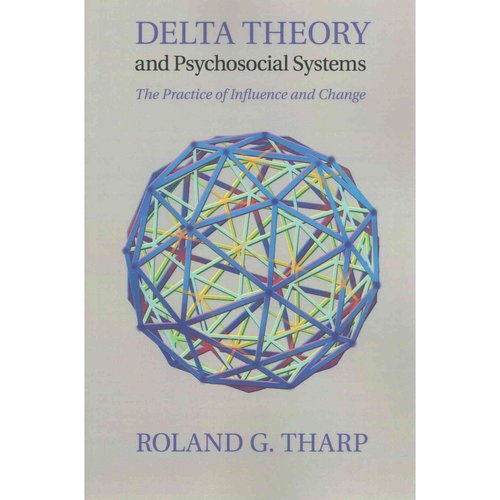 Delta Theory and Psychosocial Systems : The Practice of Influence and Change