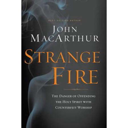 Strange Fire : The Danger of Offending the Holy Spirit with Counterfeit (Bible Verses Fire Of The Holy Spirit)