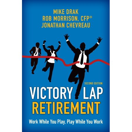 Victory Lap Retirement : Work While You Play, Play While You