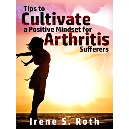 Tips to Cultivate a Positive Mindset for Arthritis Sufferers - (Best Cities For Arthritis Sufferers)