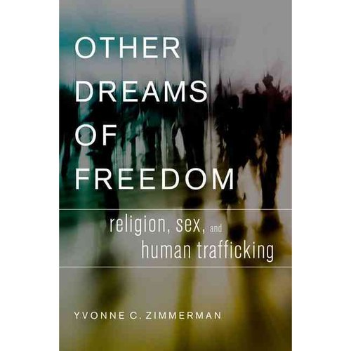 Other Dreams of Freedom: Religion, Sex, and Human Trafficking