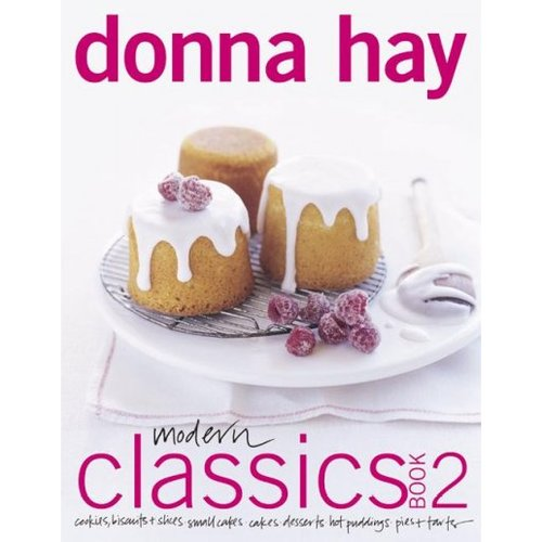 Modern Classics: Cookies, Biscuits & Slices, Small Cakes, Cakes, Desserts, Hot Puddings, Pies and Tarts