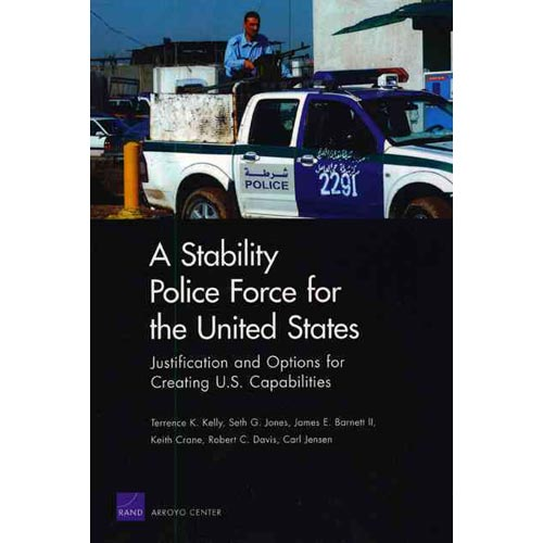 A Stability Police Force for the United States: Justification and Options for Creating U.S. Capabilities