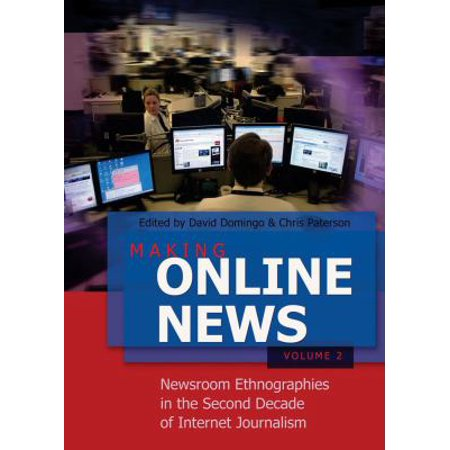 Making Online News  Newsroom Ethnographies In The Second Decade Of Internet Journalism