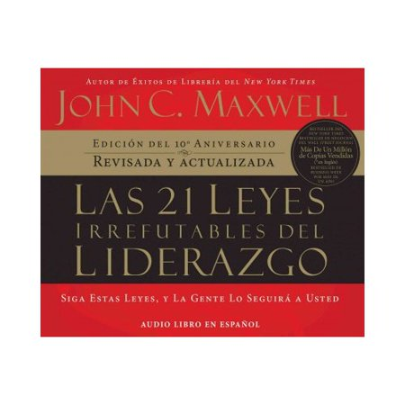Las 21 Leyes Irrefutables Del Liderazgo  21 Irrefutable Laws Of Leadership  Siga Estas Leyes  Y La Gente Lo Seguira A Usted