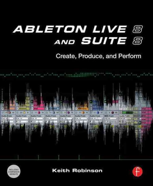 Ableton Live 8 and Suite 8 : Create, Produce, Perform by