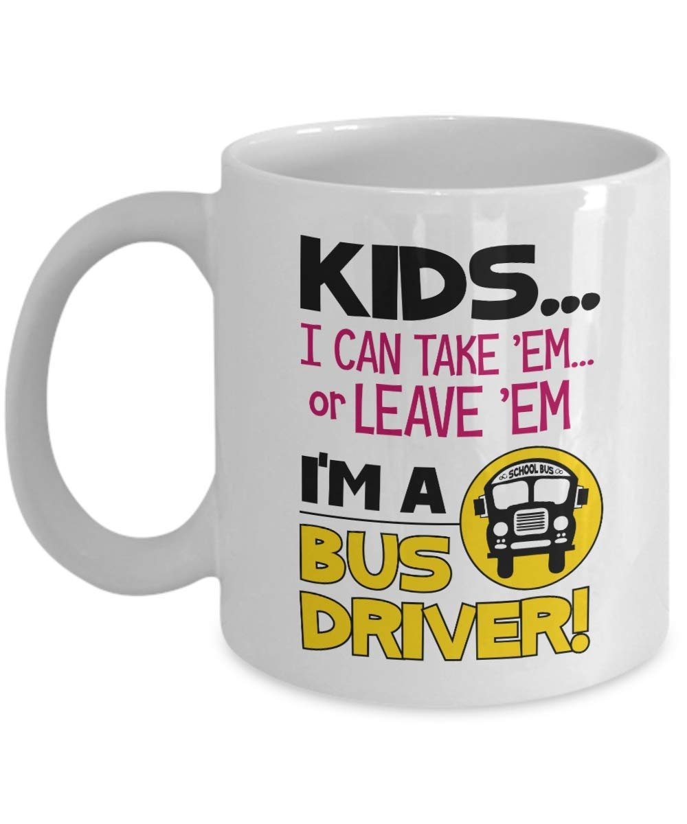 Kids I Can Take Em Or Leave Em Im A Bus Driver Funny Quotes