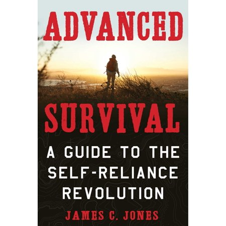 Advanced Survival : A Guide to the Self-Reliance