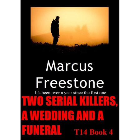 Two Serial Killers, A Wedding And A Funeral: T14 Book 4 -