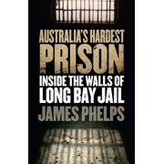 Australia's Hardest Prison : Inside the Walls of Long Bay Jail
