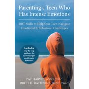 Parenting a Teen Who Has Intense Emotions : DBT Skills to Help Your Teen Navigate Emotional and Behavioral Challenges (Paperback)