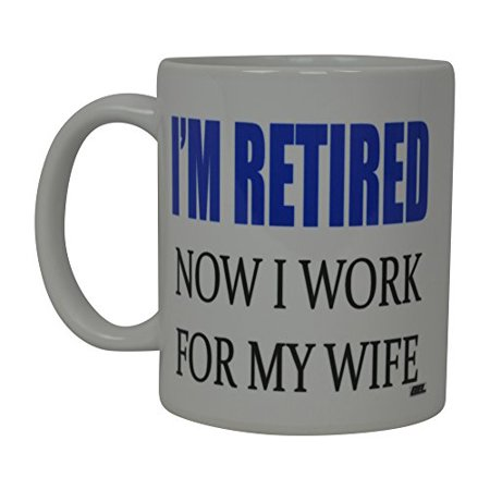 Best Funny Coffee Mug Husband Retired Now I work For My Wife Novelty Cup Great Gift Idea For Men or Women Married Couple Spouse Lover Or Partner (Retired) - Best Couple Ideas For Halloween