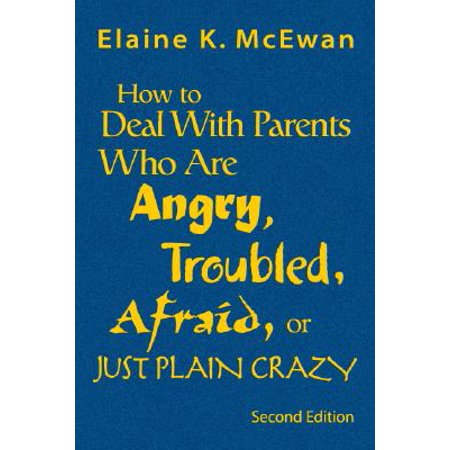 How to Deal with Parents Who Are Angry, Troubled, Afraid, or Just Plain Crazy](crazy deals on electronics)