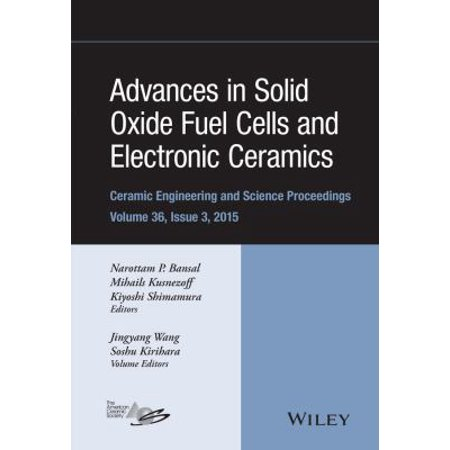 Advances In Solid Oxide Fuel Cells And Electronic Ceramics  A Collection Of Papers Presented At The 39Th International Conference On Advanced Ceramics And Composites January 25 30  2015 Daytona Beach  Florida